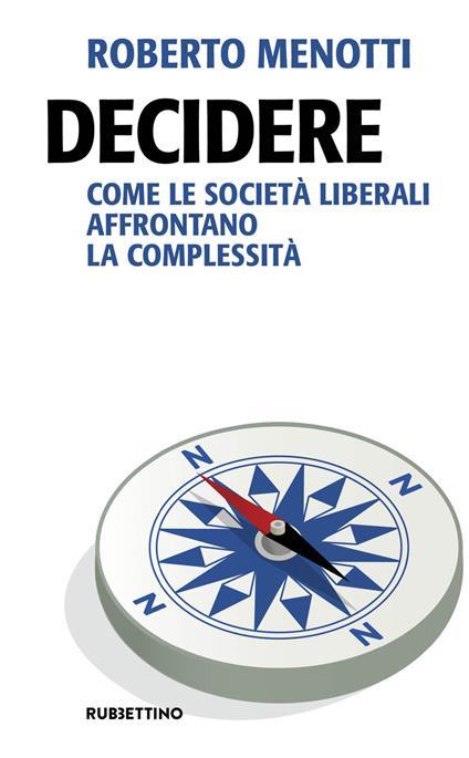 Decidere. Come le società liberali affrontano la complessità - Roberto Menotti - copertina