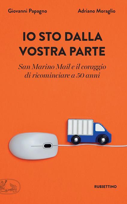 Io sto dalla vostra parte. San Marino Mail e il coraggio di ricominciare a 50 anni - Adriano Moraglio,Giovanni Papagno - ebook