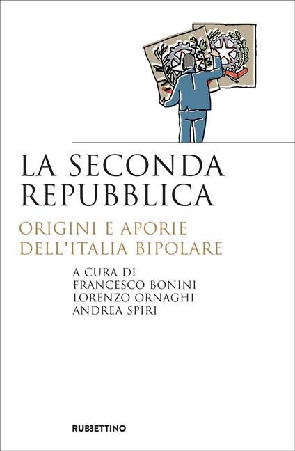 La seconda repubblica. Origini e aporie dell'Italia bipolare - Francesco Bonini,Lorenzo Ornaghi,Andrea Spiri - ebook