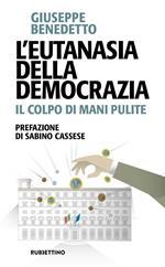 L' eutanasia della democrazia. Il colpo di Mani pulite