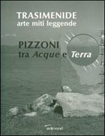 Trasimenide. Arti miti leggende. Pizzoni tra acque e terra. Ediz. illustrata