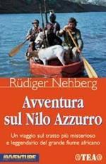 Avventura sul Nilo Azzurro. Un viaggio sul tratto più misterioso e leggendario del grande fiume africano