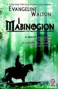 I Mabinogion. Il principe dell'Annwn-I figli di Llyr-La canzone di Rhiannon-L'isola dei potenti - Evangeline Walton - copertina