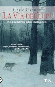 La via dei lupi. Storia di una ribellione nel Medioevo romantico e crudele - Carlo Grande - copertina