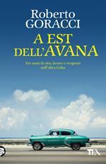 A est dell'Avana. Tre anni di vita, lavoro e scoperte nell'altra Cuba