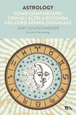 Astrology. Come comportarsi con gli altri a seconda del loro segno zodiacale
