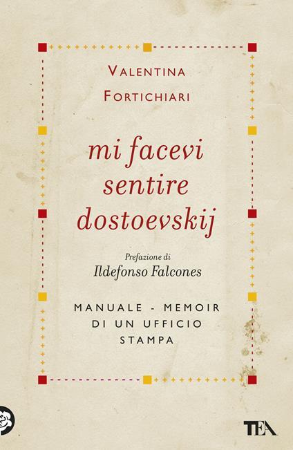 Mi facevi sentire Dostoevskij. Manuale-memoir di un ufficio stampa - Valentina Fortichiari - copertina