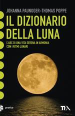 Il dizionario della luna. L'abc di una vita serena in armonia con i ritmi lunari