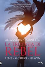 La trilogia di Rebel: Rebel-Sacrifice-Heaven