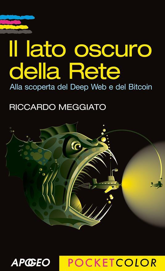 Il lato oscuro della rete. Alla scoperta del Deep Web e del Bitcoin - Riccardo Meggiato - ebook