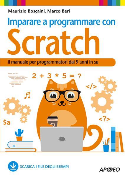 Imparare a programmare con Scratch. Il manuale per programmatori dai 9 anni in su - Marco Beri,Maurizio Boscaini - ebook