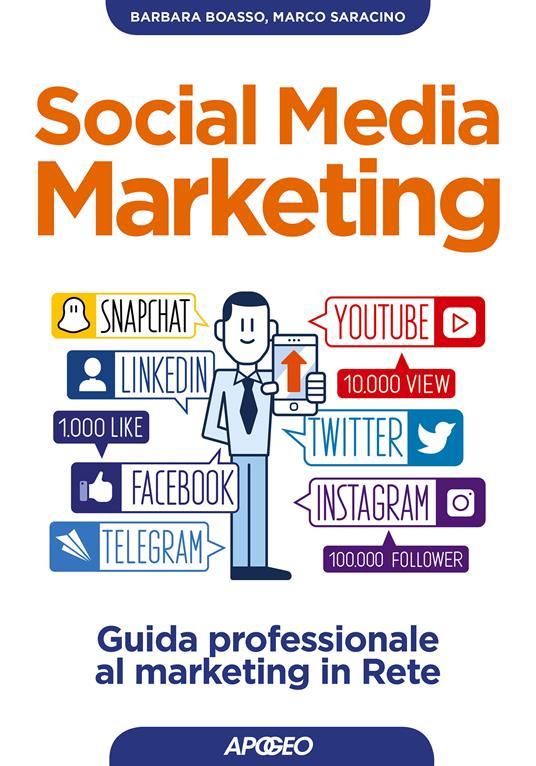 Social media marketing. Guida professionale al marketing in rete - Barbara Boasso,Marco Saracino - ebook