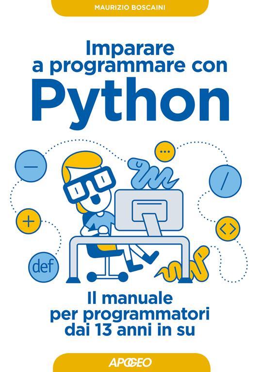 Imparare a programmare con Python. Il manuale per programmatori dai 13 anni in su - Maurizio Boscaini - ebook