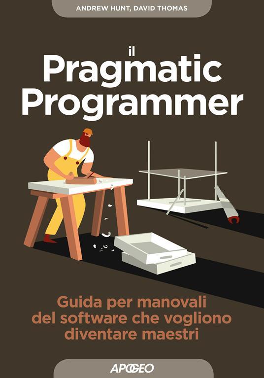 Il pragmatic programmer. Guida per manovali del software che vogliono diventare maestri - Andy Hunt,Dave Thomas,Virginio B. Sala - ebook