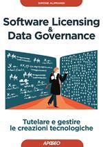 Software licensing & data governance. Tutelare e gestire le creazioni tecnologiche