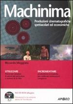 Machinima. Produzioni cinematografiche spettacolari ed economiche. Con CD-ROM