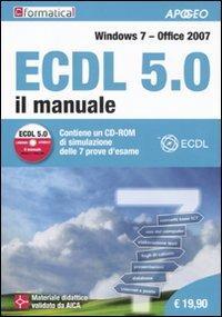 ECDL 5.0. Il manuale. Windows 7 Office 2007. Con CD-ROM - copertina