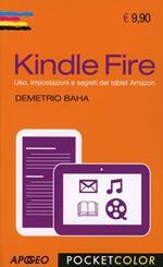 Kindle Fire. Uso, impostazioni e segreti del tablet Amazon
