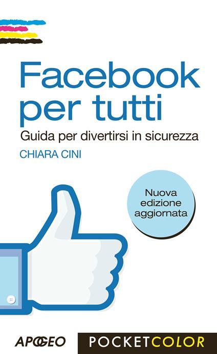 Facebook per tutti. Guida per divertirsi in sicurezza - Chiara Cini - copertina