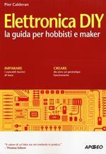 Elettronica DIY. La guida per hobbisti e maker