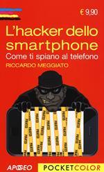L' hacker dello smartphone. Come ti spiano al telefono