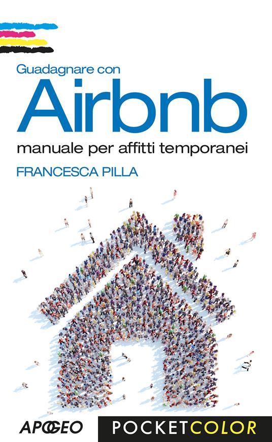 Guadagnare con Airbnb. Manuale per affitti temporanei - Francesca Pilla - copertina