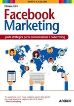 Facebook marketing. Guida strategica per la comunicazione e l'advertising