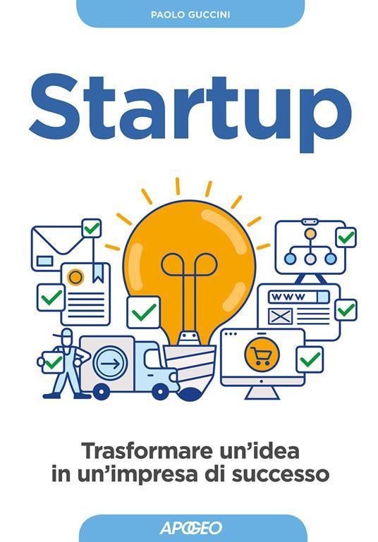 Startup. Trasformare un'idea in un'impresa di successo - Paolo Guccini - copertina