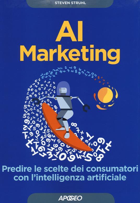 AI marketing. Predire le scelte dei consumatori con l'intelligenza artificiale - Steven Struhl - copertina
