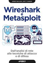 Wireshark e Metasploit. Dall'analisi di rete alle tecniche di attacco e di difesa. Con Contenuto digitale per download