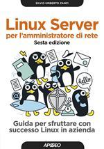 Linux Server per l'amministratore di rete. Guida per sfruttare con successo Linux in azienda
