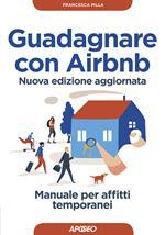 Guadagnare con Airbnb. Manuale per affitti temporanei. Nuova ediz.