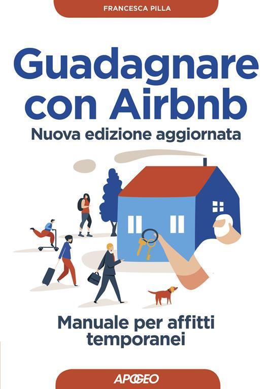 Guadagnare con Airbnb. Manuale per affitti temporanei. Nuova ediz. - Francesca Pilla - copertina