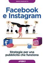Facebook e Instagram. Strategie per una pubblicità che funziona