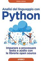 Analisi del linguaggio con Python. Imparare a processare testo e audio con le librerie open source. Con Contenuto digitale per download