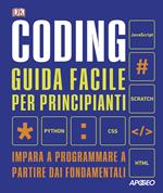Coding. Guida facile per principianti. Impara a programmare a partire dai fondamentali