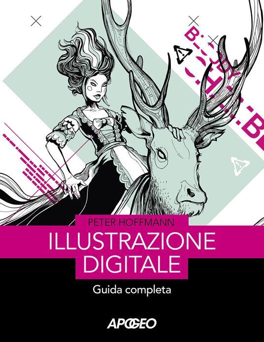Illustrazione digitale. Guida completa - Peter Hoffmann - copertina