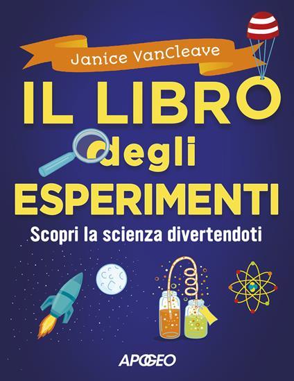 Il libro degli esperimenti. Scopri la scienza divertendoti - Janice Pratt Vancleave - copertina