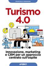 Turismo 4.0. Innovazione, marketing e CRM per un approccio centrato sull'ospite