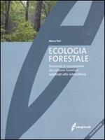 Ecologia forestale. Elementi di conoscenza dei sistemi forestali applicati alla selvicoltura