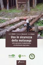 Uso in sicurezza della motosega nelle operazioni di abbattimento ed allestimento degli alberi. Ediz. illustrata