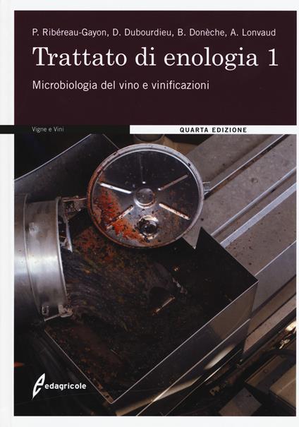 Trattato di enologia. Nuova ediz.. Vol. 1: Microbiologia del vino e vinificazioni. - Pascal Ribéreau-Gayon,Denis Dubourdieu,Bernard Donèche - copertina