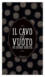 Il cavo e il vuoto. 50 storie taoiste