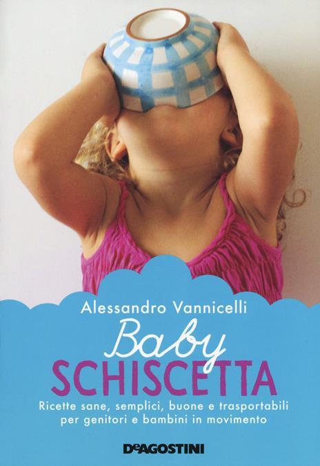Baby schiscetta. Ricette sane, semplici, buone e trasportabili per genitori e bambini in movimento - Alessandro Vannicelli - copertina