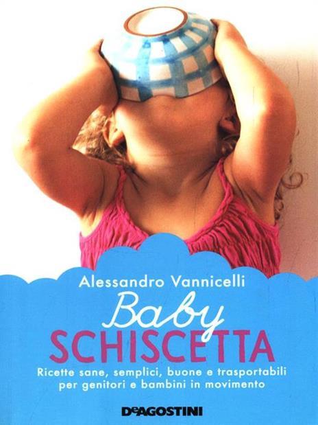 Baby schiscetta. Ricette sane, semplici, buone e trasportabili per genitori e bambini in movimento - Alessandro Vannicelli - 2
