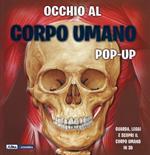 Occhio al corpo umano. Libro pop-up. Ediz. a colori