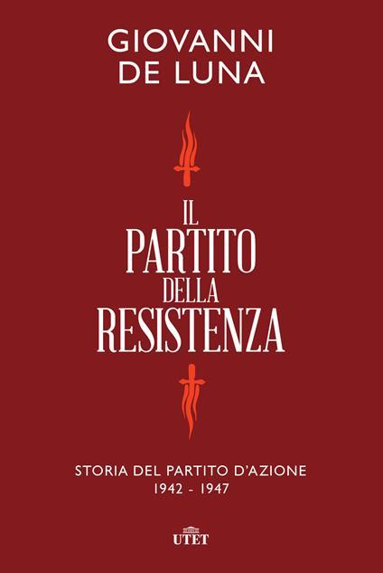 Il partito della Resistenza. Storia del Partito d'Azione (1942-1947) - Giovanni De Luna - copertina