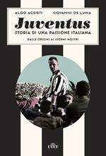 Juventus. Storia di una passione italiana. Dalle origini ai giorni nostri