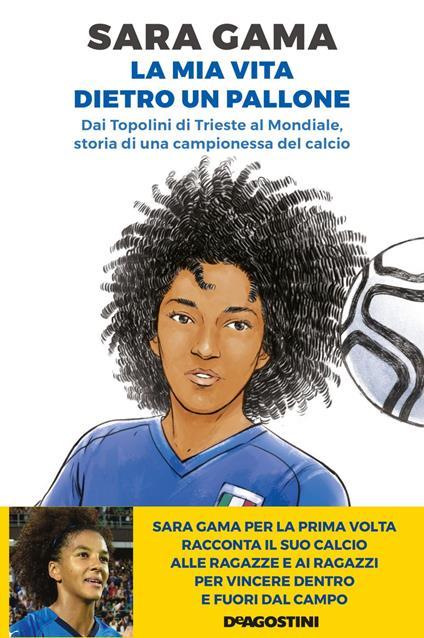 La mia vita dietro un pallone. Dai Topolini di Trieste al Mondiale, storia di una campionessa del calcio - Sara Gama,Simone Cortesi - ebook