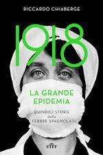 1918. La grande epidemia. Quindici storie della febbre spagnola